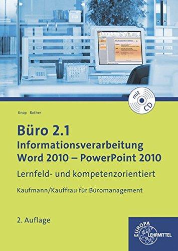 Büro 2.1 - Informationsverarbeitung, Word 2010 - PowerPoint 2010: Lernfeld- und kompetenzorientiert