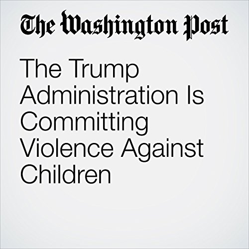 The Trump Administration Is Committing Violence Against Children copertina