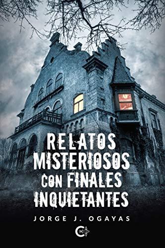 Relatos misteriosos con finales inquietantes de Jorge J. Ogayas