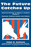 The Future Catches Up: Selected Writings of Ralph M. Goldman: Selected Writings of Ralph M. Goldman Volume II: 002
