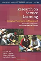 Research on Service Learning: Conceptual Frameworks and Assessment: Communities, Institutions, and Partnerships (IUPUI Series on Service Learning Research)