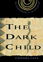 The Dark Child: The Autobiography of an African Boy by Camara Laye(1954-01-01)