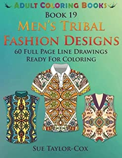 Men's Tribal Fashion Designs: 60 Full Page Line Drawings Ready For Coloring (Adult Coloring Books) (Volume 19)