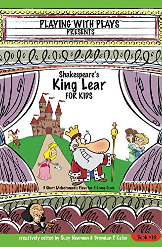 Shakespeares King Lear for Kids: 3 Short Melodramatic Plays for 3 Group Sizes (Playing With Plays Book 19) (English Edition)