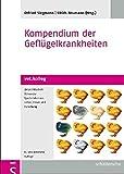 Kompendium der Geflügelkrankheiten: Unter Mitarbeit führender Spezialisten aus Lehre, Praxis und Forschung