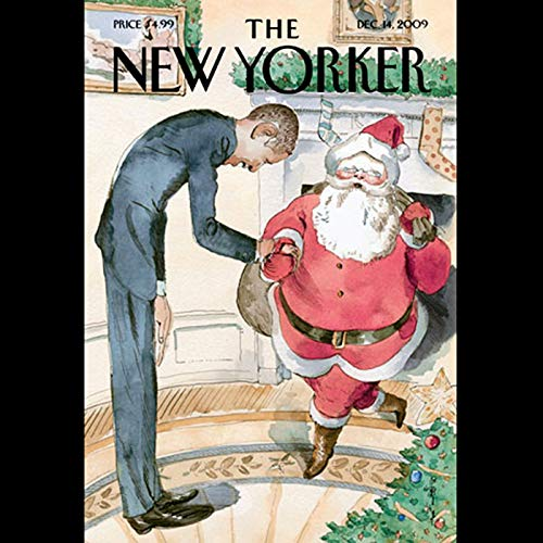 The New Yorker, December 14, 2009 (Jeffrey Toobin, Atul Gawande, Ian Parker)                   By:                                                                                                                                 Jeffrey Toobin,                                                                                        Atul Gawande,                                                                                        Ian Parker                               Narrated by:                                                                                                                                 Dan Bernard,                                                                                        Christine Marshall                      Length: 2 hrs and 9 mins     3 ratings     Overall 5.0