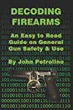 Decoding Firearms: An Easy to Read Guide on General Gun Safety & Use