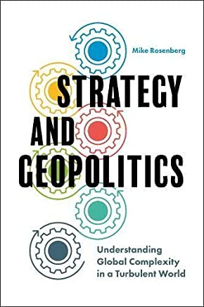 Strategy and Geopolitics: Understanding Global Complexity in a Turbulent World by Mike Rosenberg(2017-07-07)
