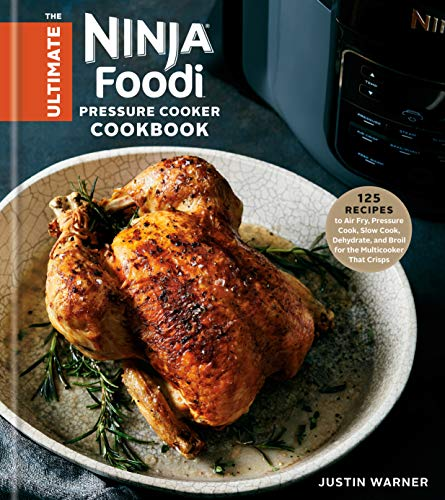 The Ultimate Ninja Foodi Pressure Cooker Cookbook: 125 Recipes to Air Fry, Pressure Cook, Slow Cook, Dehydrate, and Broil for the Multicooker That Crisps