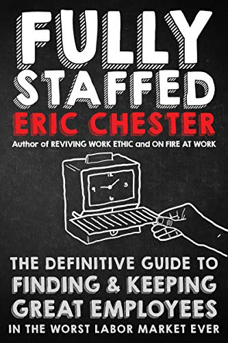 Fully Staffed: The Definitive Guide to Finding & Keeping Great Employees