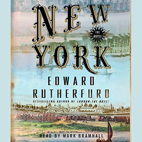 New York     The Novel              Written by:                                                                                                                                 Edward Rutherfurd                               Narrated by:                                                                                                                                 Mark Bramhall                      Length: 9 hrs and 40 mins     Not rated yet     Overall 0.0