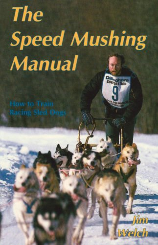Compare Textbook Prices for The Speed Mushing Manual: How to Train Racing Sled Dogs 1st Edition ISBN 9780962364303 by Welch, Jim