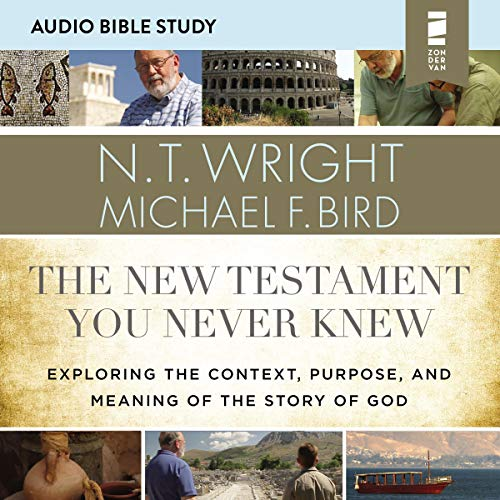 The New Testament You Never Knew: Audio Bible Studies: Exploring the Context, Purpose, and Meaning of the Story of God