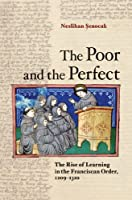 The Poor and the Perfect: The Rise of Learning in the Franciscan Order, 1209-1310