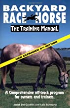 Backyard Race Horse: The Training Manual: A Comprehensive Off-Track Program for Owners and Trainers