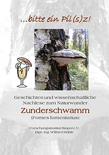 Veröffentlichungen des Forschungsinstitutes Biopol / ...bitte ein Pil(s)z: Geschichten und wissenschaftliche Nachlese zum Naturwunder des Zunderschwamms (Fomes fomentarius)
