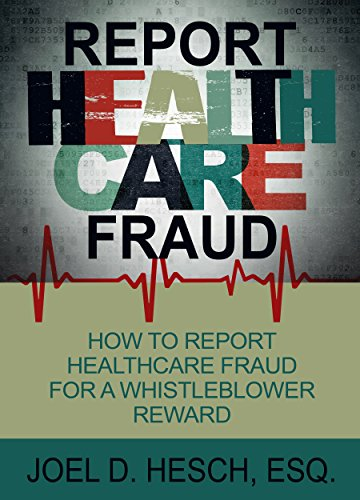 Report Healthcare Fraud How To Report Healthcare Fraud For A Whistleblower Reward Kindle Edition By Hesch Joel Professional Technical Kindle Ebooks Amazon Com