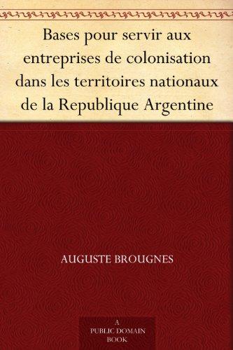 Bases pour servir aux entreprises de colonisation dans les territoires nationaux de la Republique Argentine (French Edition)