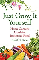 Just Grow It Yourself: Home Gardens Outshine Industrial Food