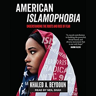 American Islamophobia     Understanding the Roots and Rise of Fear              By:                                                                                                                                 Khaled A. Beydoun                               Narrated by:                                                                                                                                 Neil Shah                      Length: 7 hrs and 1 min     Not rated yet     Overall 0.0