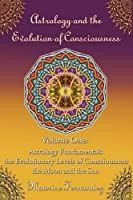 Astrology and the Evolution of Consciousness-Volume 1: Astrology Fundamentals