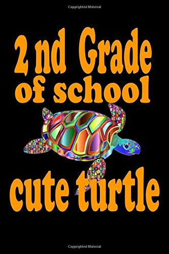 Second Grade of School Gift Cute Turtle Notebook: funny Notebook Lined Journal notebook for School, Home, Office, Note Taking, and Note Taking System ... Gratitude Journal cute turtle cover notebook