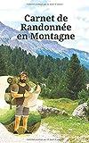 Carnet de Randonnée en Montagne: Journal à compléter pour garder les détails de toutes vos balades à pied, marche nordique, ski, trekking ... 100 ... petit format facile a emporter partout.