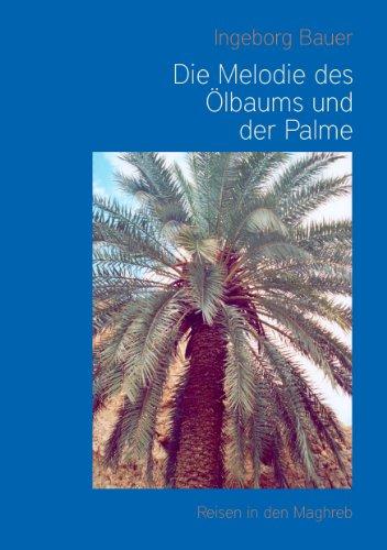 Die Melodie des Ölbaums und der Palme: Reisen in den Maghreb (German Edition)