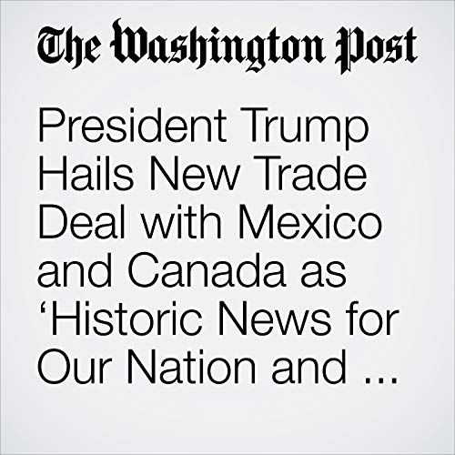 President Trump Hails New Trade Deal with Mexico and Canada as 'Historic News for Our Nation and Indeed for the World' copertina