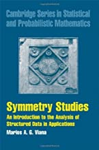 Symmetry Studies: An Introduction to the Analysis of Structured Data in Applications (Cambridge Series in Statistical and Probabilistic Mathematics Book 26)