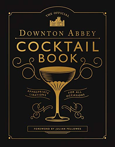 The Official Downton Abbey Cocktail Book: Appropriate Libations for All Occasions (Downton Abbey Cookery)