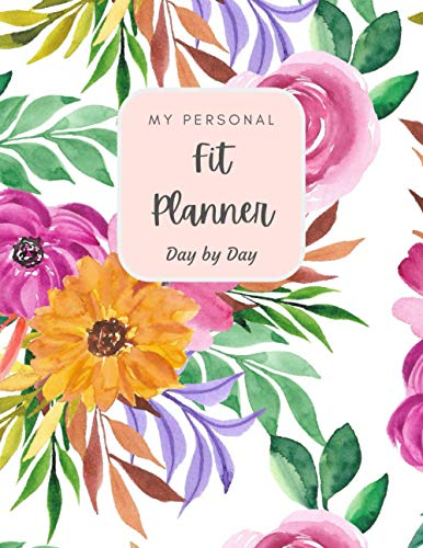 My Personal Fit Planner. Day by Day: Floral 47 Week Workout&Diet Journal For Women   Motivational Workout/Fitness and/or Nutrition Journal/Planners   ... Journal for Women   Food & Exercise Journal