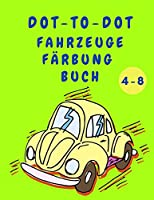 Dot to Dot Fahrzeuge Faerbung Buch: Jungen Malbuch - Dot to Dot Activity Book mit Autos - Baufahrzeuge Malbuch fuer Kinder 4-8 Jahre alt - Bestes Geschenk fuer Kinder