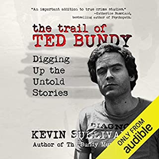 The Trail of Ted Bundy: Digging Up the Untold Stories audiobook cover art