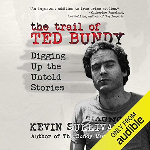 The Trail of Ted Bundy: Digging Up the Untold Stories                   By:                                                                                                                                 Kevin Sullivan                               Narrated by:                                                                                                                                 Kevin Pierce                      Length: 4 hrs and 10 mins     180 ratings     Overall 4.2