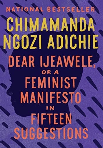 Compare Textbook Prices for Dear Ijeawele, or A Feminist Manifesto in Fifteen Suggestions Reprint Edition ISBN 9780525434801 by Adichie, Chimamanda Ngozi