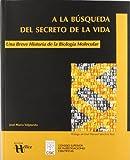 A la búsqueda del secreto de la vida.: Una breve historia de la Biología Molecular: 3 (Base)