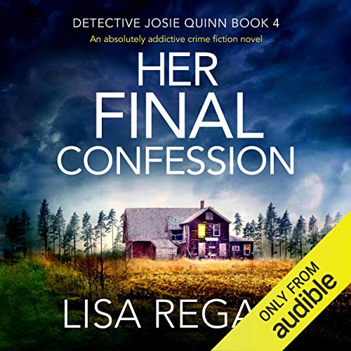 Her Final Confession: An Absolutely Addictive Crime Fiction Novel: Detective Josie Quinn Series, Book 4
