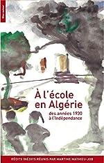 A l'école en Algérie - Des années 1930 à l'indépendance de Martine Mathieu-Job