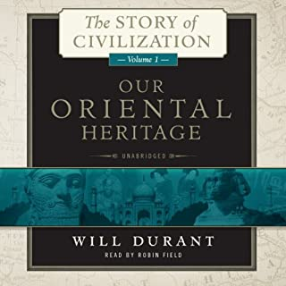 Our Oriental Heritage     The Story of Civilization, Volume 1              By:                                                                                                                                 Will Durant                               Narrated by:                                                                                                                                 Robin Field                      Length: 50 hrs and 17 mins     16 ratings     Overall 4.7