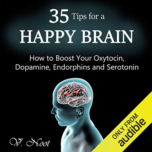 35 Tips for a Happy Brain: How to Boost Your Oxytocin, Dopamine, Endorphins, and Serotonin cover art