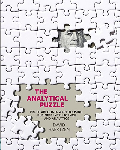 The Analytical Puzzle: Profitable Data Warehousing, Business Intelligence and Analytics