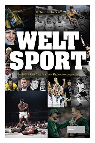 Welt Sport: 60 Jahre Erlebnisse einer Reporter-Legende: 60 Jahre Erinnerungen einer Reporter-Legende