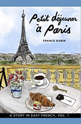 Compare Textbook Prices for Petit déjeuner à Paris: A Story in Easy French with Translation, Vol. 1 Belles histoires à Paris  ISBN 9798648315228 by Dubin, France,Avilla, Kris