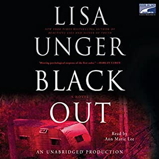 Black Out     A Novel              By:                                                                                                                                 Lisa Unger                               Narrated by:                                                                                                                                 Ann Marie Lee                      Length: 13 hrs and 23 mins     176 ratings     Overall 3.9