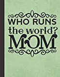 Who Runs the World?: Mom - Best Mother's Day - Birthday Gifts Idea - Blank Checklist & Dot Grid Notebook with Bonus Password Tracker - Green Cover Journal 8.5'x11'