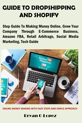 GUIDE TO DROPSHIPPING AND SHOPIFY: Step Guide To Making Money Online,...
