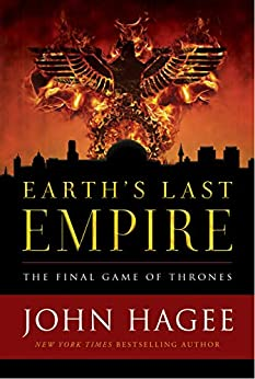 Earth's Last Empire: The Final Game of Thrones by [John C.  Hagee]