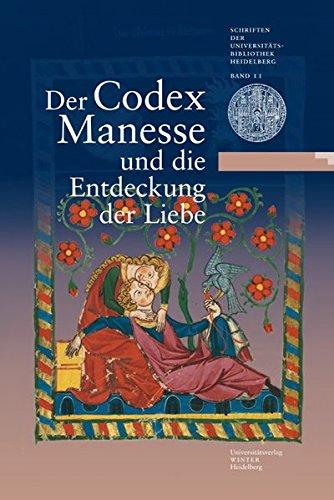 Der Codex Manesse und die Entdeckung der Liebe: Eine Ausstellung der Universitätsbibliothek Heidelberg, des Instituts für Fränkisch-Pfälzische ... der Universitätsbibliothek Heidelberg)