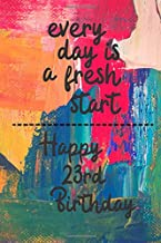 Every day is a fresh start Happy 23rd Birthday: 23 Year Old Birthday Gift Gratitude Journal / Notebook / Diary / Unique Greeting Card